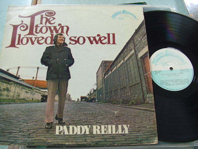 PADDY REILLY - THE TOWN I LOVE SO WELL - DOLPHIN