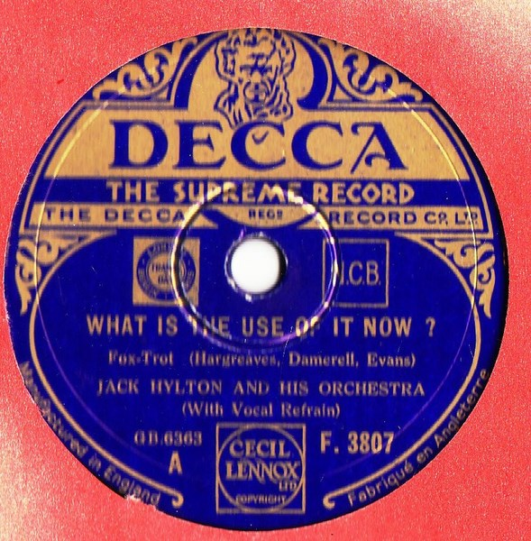 Jack Hylton - What is the use of it now - Decca F.3807