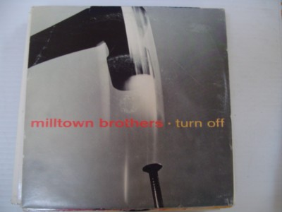 MILLTOWN BROTHERS - TURN OFF - A & M 1993